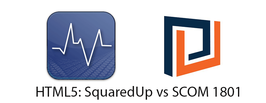 SCOM HTML5 Dashboards: SquaredUp vs SCOM 1801 Dashboard